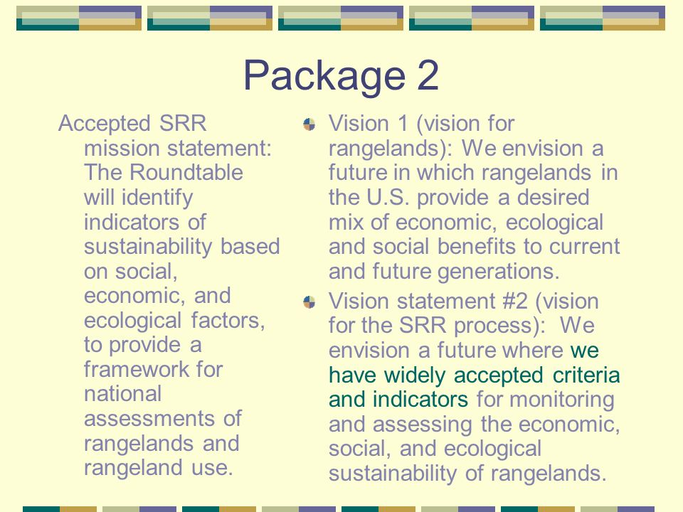 Package 2 Accepted SRR mission statement: The Roundtable will identify indicators of sustainability based on social, economic, and ecological factors,