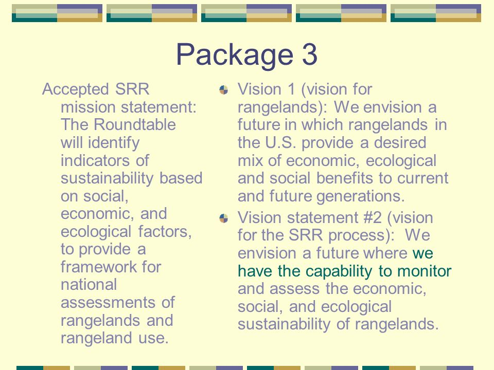 Package 3 Accepted SRR mission statement: The Roundtable will identify indicators of sustainability based on social, economic, and ecological factors,