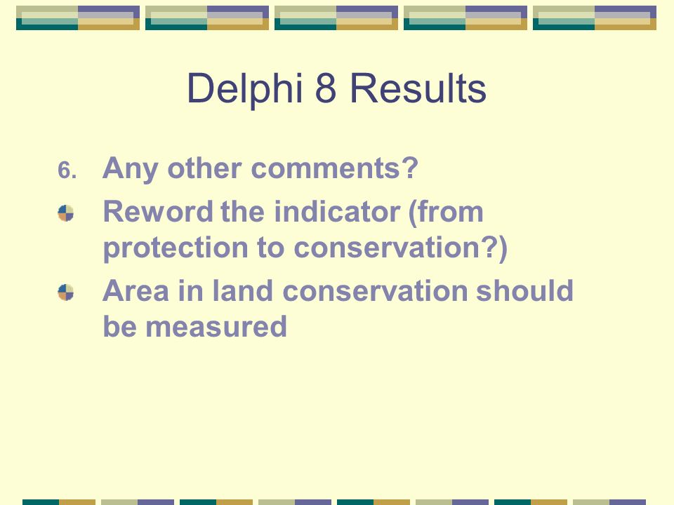 Delphi 8 Results 6. Any other comments.