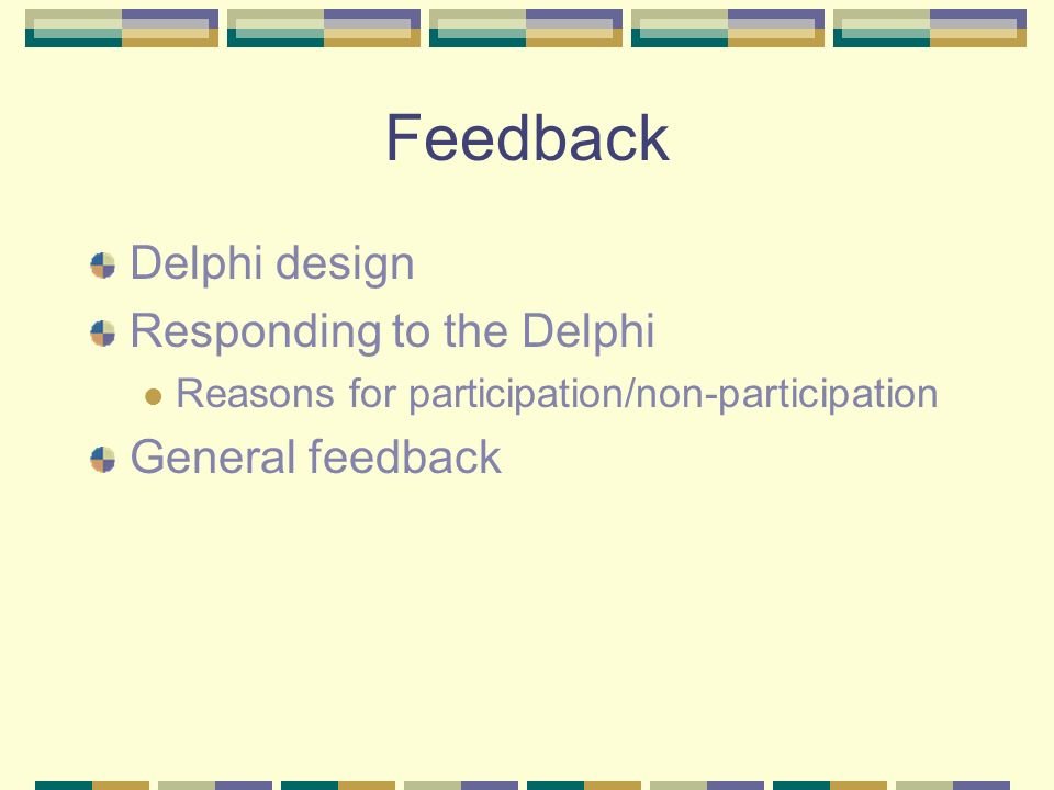 Feedback Delphi design Responding to the Delphi Reasons for participation/non-participation General feedback