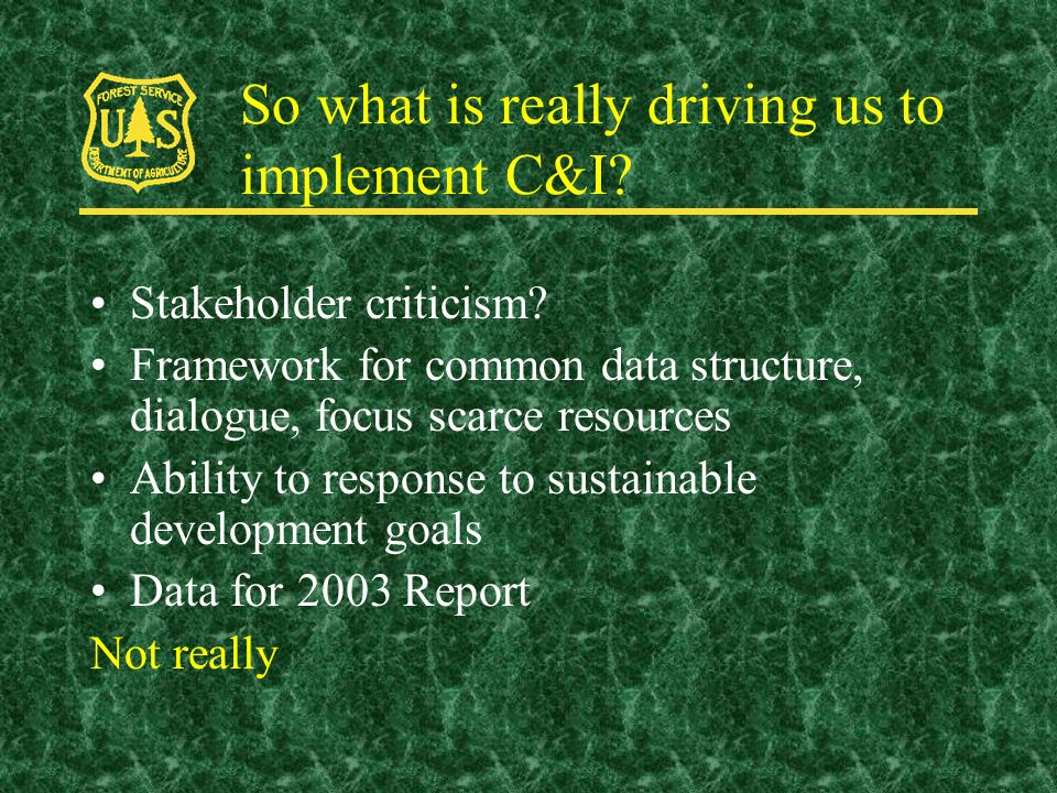 So what is really driving us to implement C&I. Stakeholder criticism.