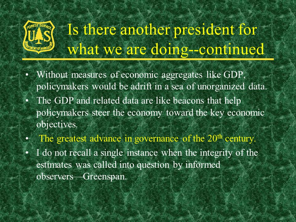Is there another president for what we are doing--continued Without measures of economic aggregates like GDP, policymakers would be adrift in a sea of unorganized data.