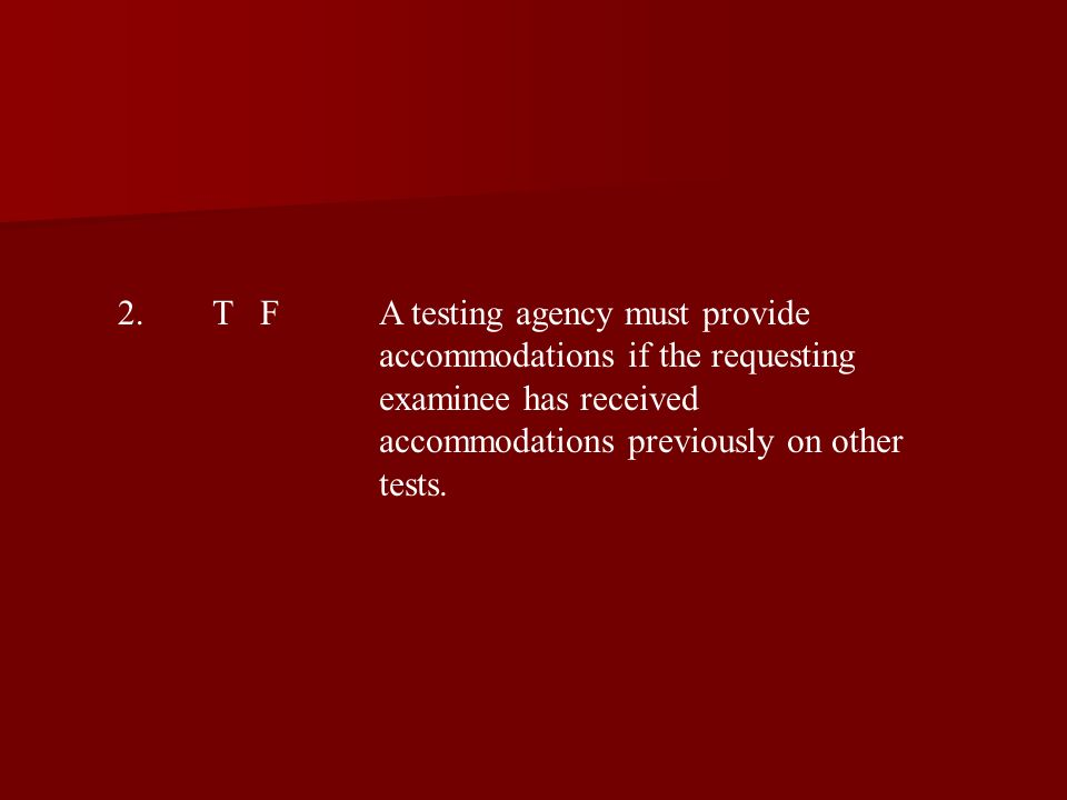 2.T FA testing agency must provide accommodations if the requesting examinee has received accommodations previously on other tests.