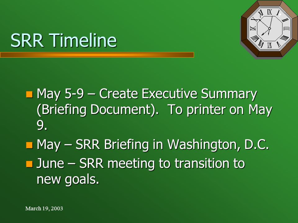 March 19, 2003 SRR Timeline May 5-9 – Create Executive Summary (Briefing Document).