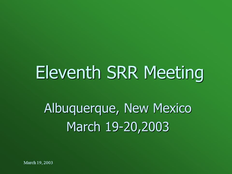 March 19, 2003 Eleventh SRR Meeting Albuquerque, New Mexico March 19-20,2003