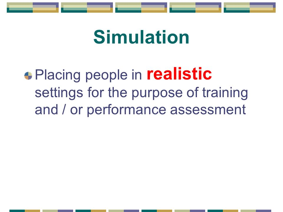 Why simulate? #4: Development and Control of Assessment Protocols