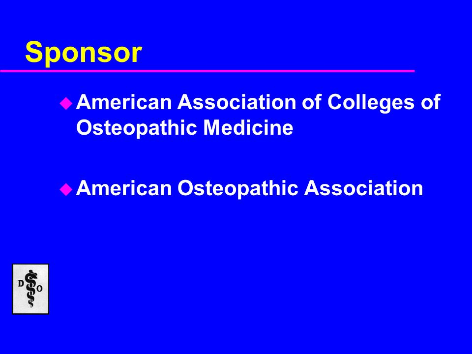 Sponsor u American Association of Colleges of Osteopathic Medicine u American Osteopathic Association
