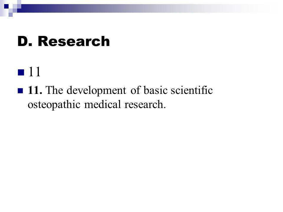 D. Research 11 11. The development of basic scientific osteopathic medical research.