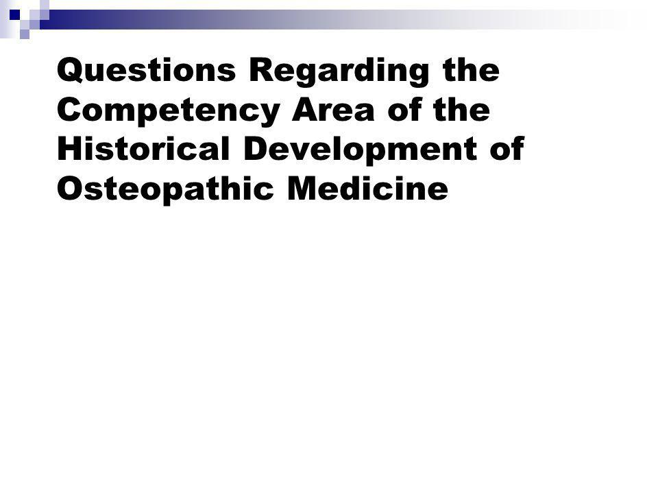 Questions Regarding the Competency Area of the Historical Development of Osteopathic Medicine