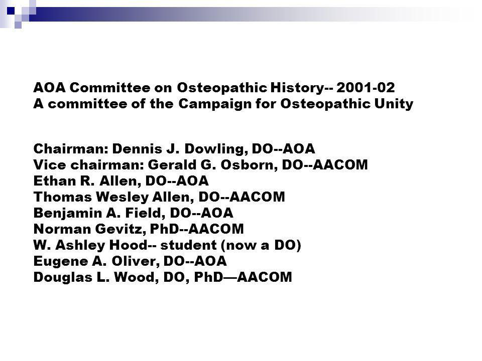 AOA Committee on Osteopathic History-- 2001-02 A committee of the Campaign for Osteopathic Unity Chairman: Dennis J.