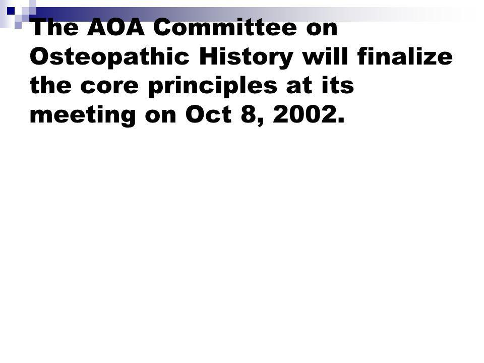 The AOA Committee on Osteopathic History will finalize the core principles at its meeting on Oct 8, 2002.