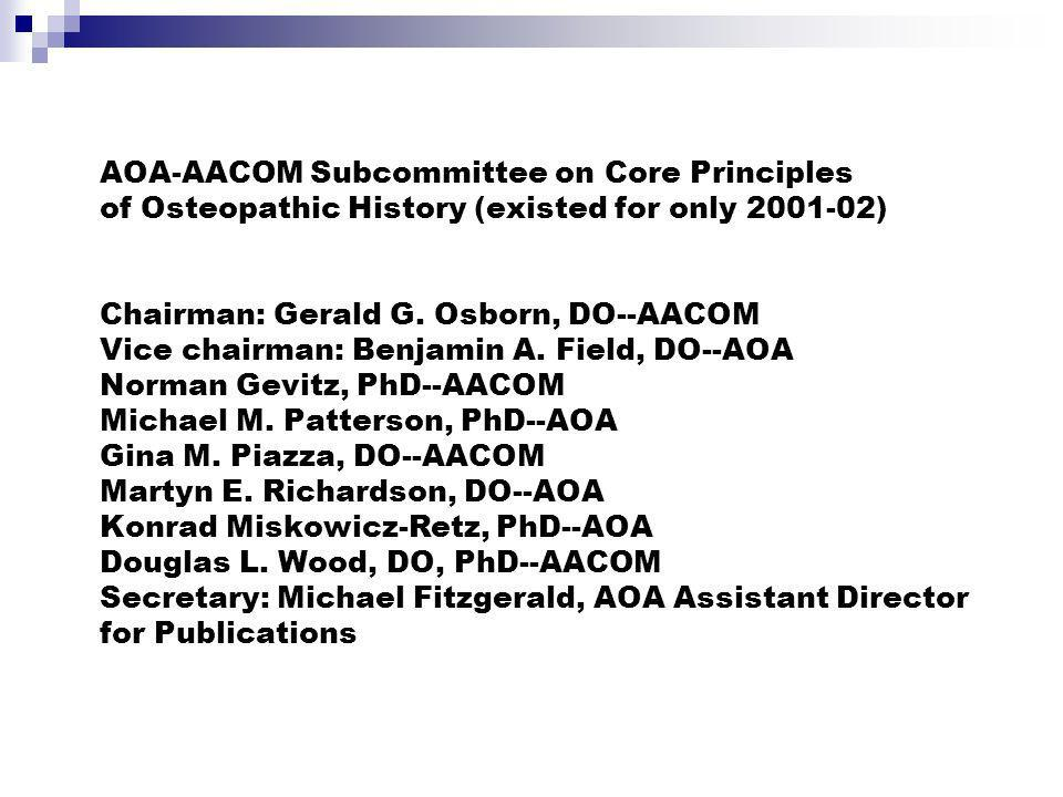 AOA-AACOM Subcommittee on Core Principles of Osteopathic History (existed for only 2001-02) Chairman: Gerald G.