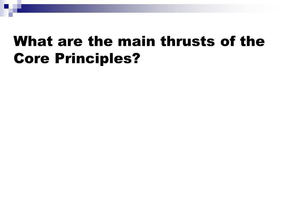 What are the main thrusts of the Core Principles?