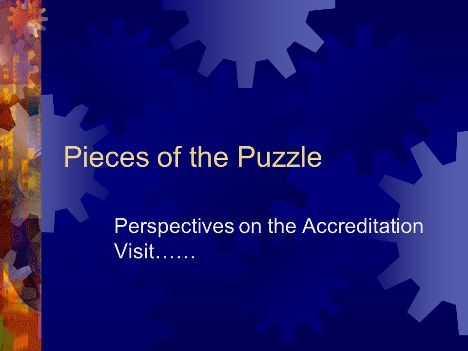 Begin with the end in mind- What is the goal.Get from one accreditation visit to the next.