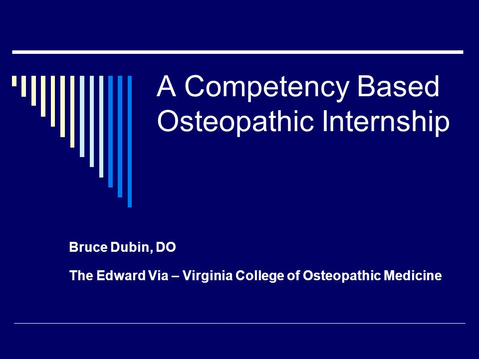A Competency Based Osteopathic Internship Bruce Dubin, DO The Edward Via – Virginia College of Osteopathic Medicine