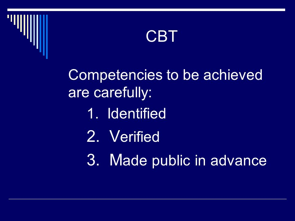 CBT Competencies to be achieved are carefully: 1. Identified 2.
