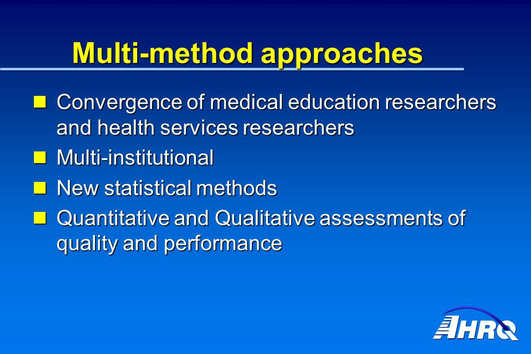 Multi-method approaches Convergence of medical education researchers and health services researchers Convergence of medical education researchers and