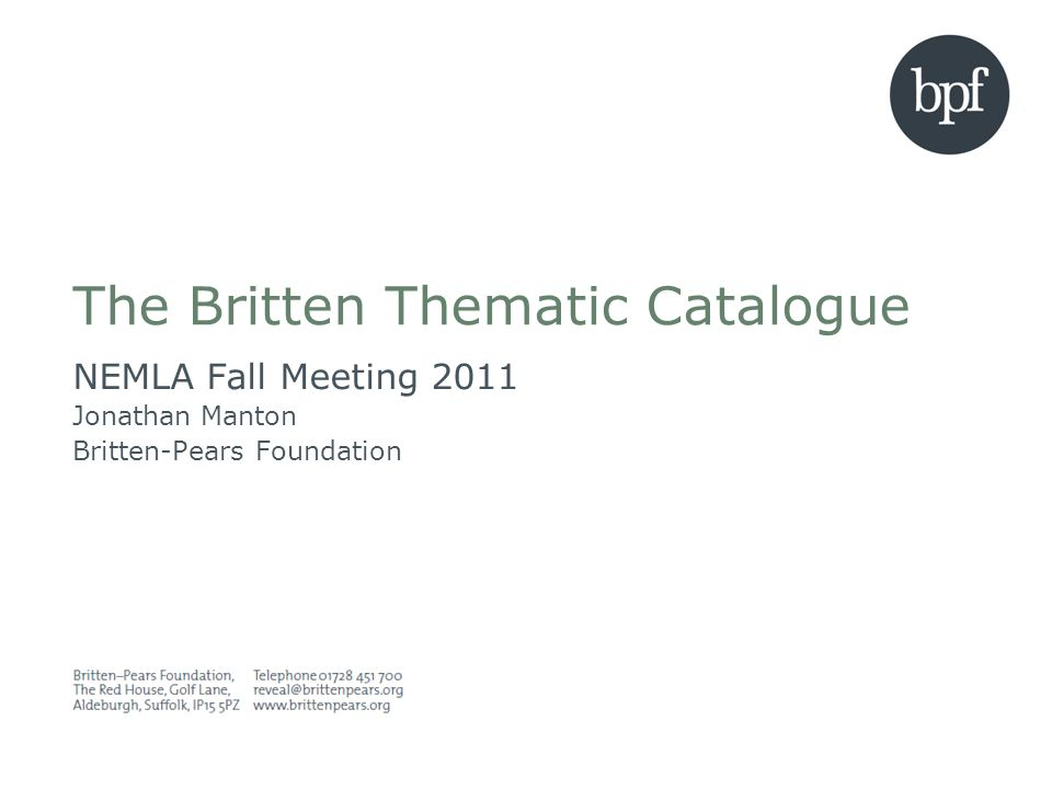 The Britten Thematic Catalogue NEMLA Fall Meeting 2011 Jonathan Manton Britten-Pears Foundation