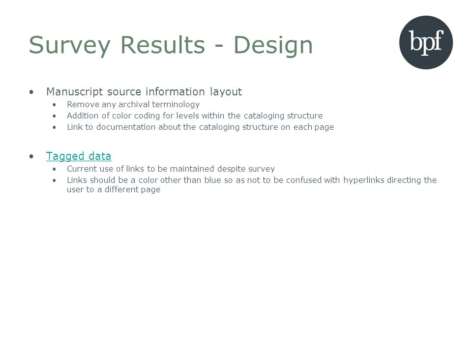 Survey Results - Design Manuscript source information layout Remove any archival terminology Addition of color coding for levels within the cataloging