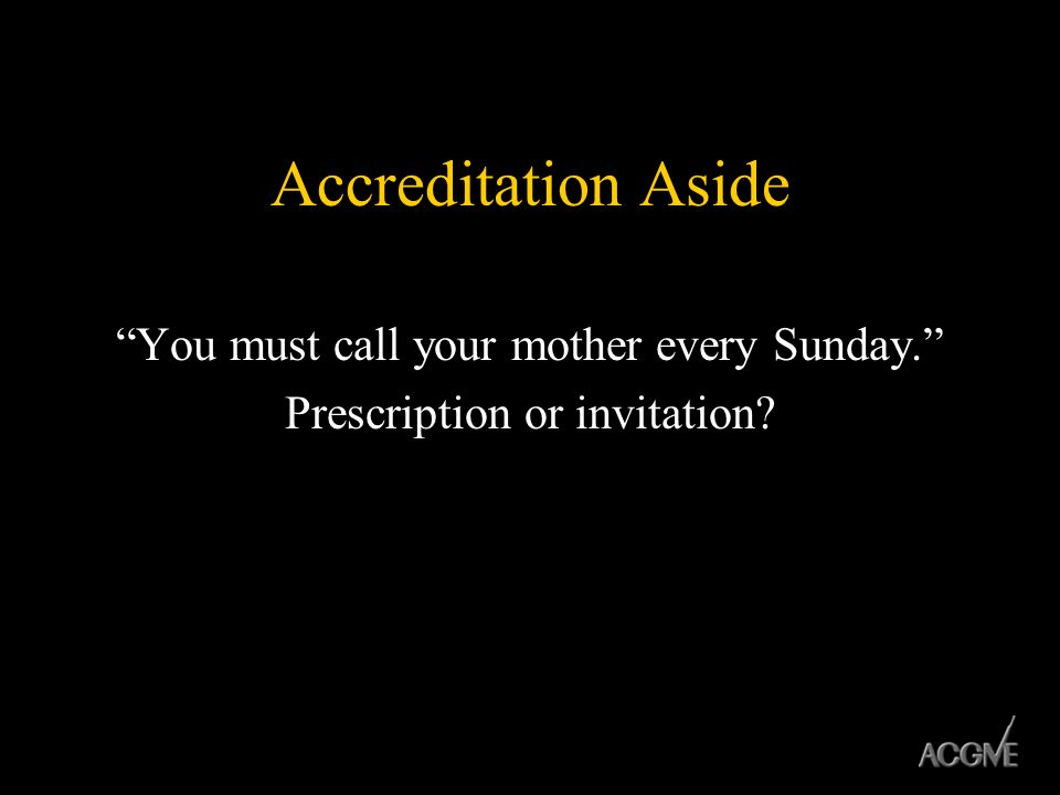 Accreditation Aside You must call your mother every Sunday. Prescription or invitation?