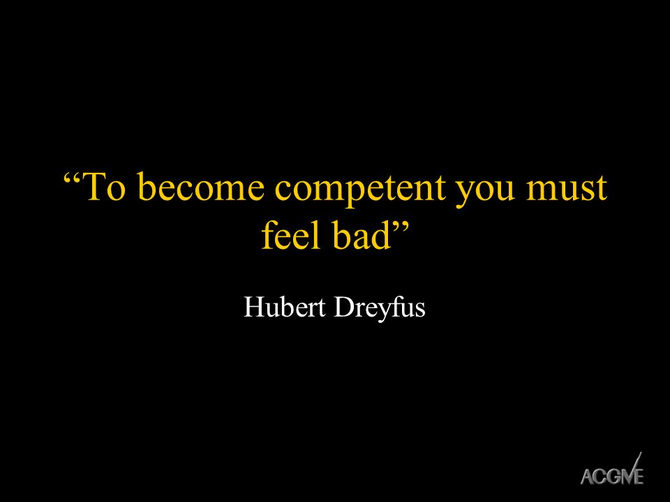 To become competent you must feel bad Hubert Dreyfus