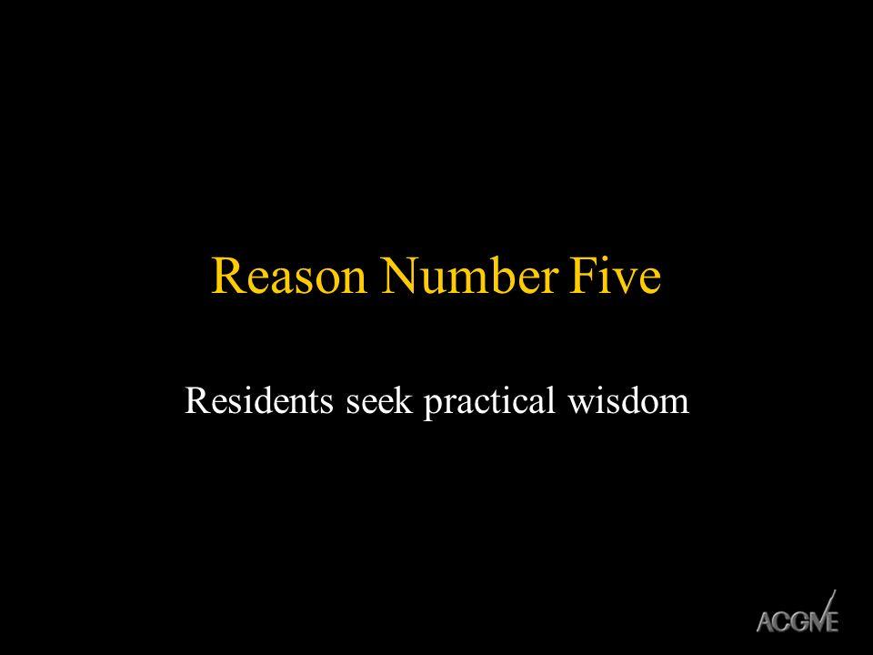 Reason Number Five Residents seek practical wisdom