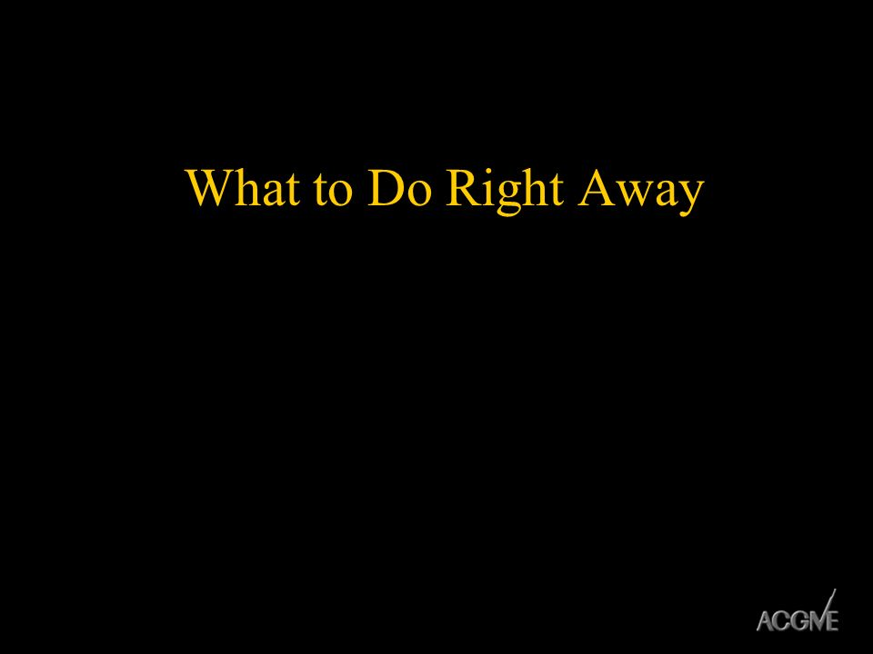 What to Do Right Away