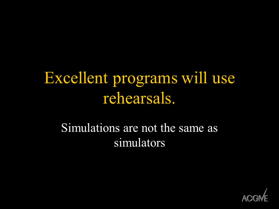 Excellent programs will use rehearsals. Simulations are not the same as simulators
