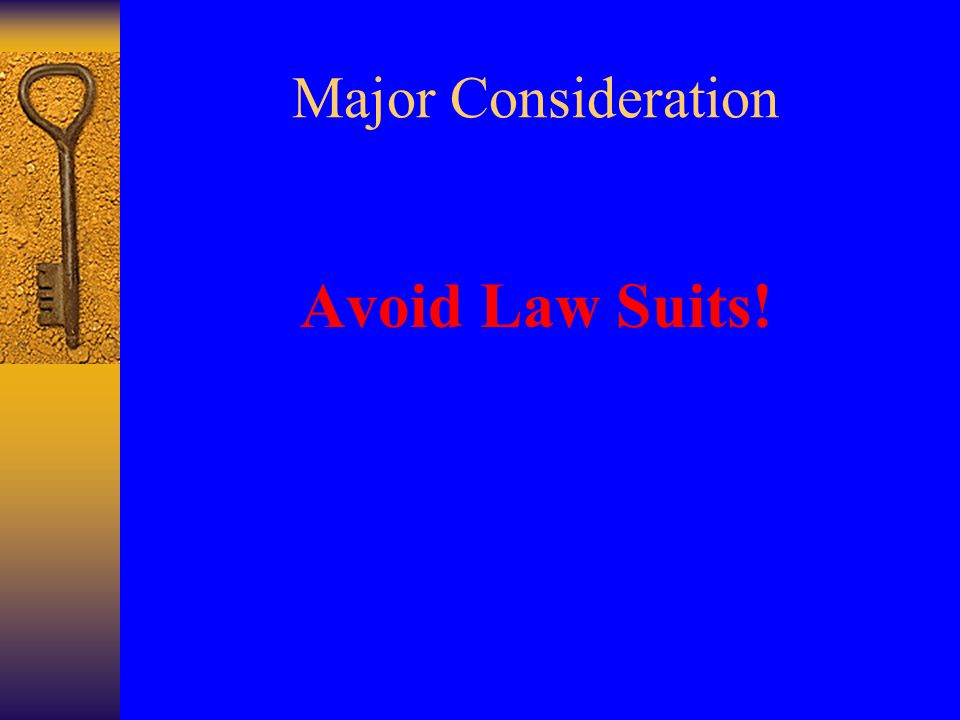 Major Consideration Avoid Law Suits!