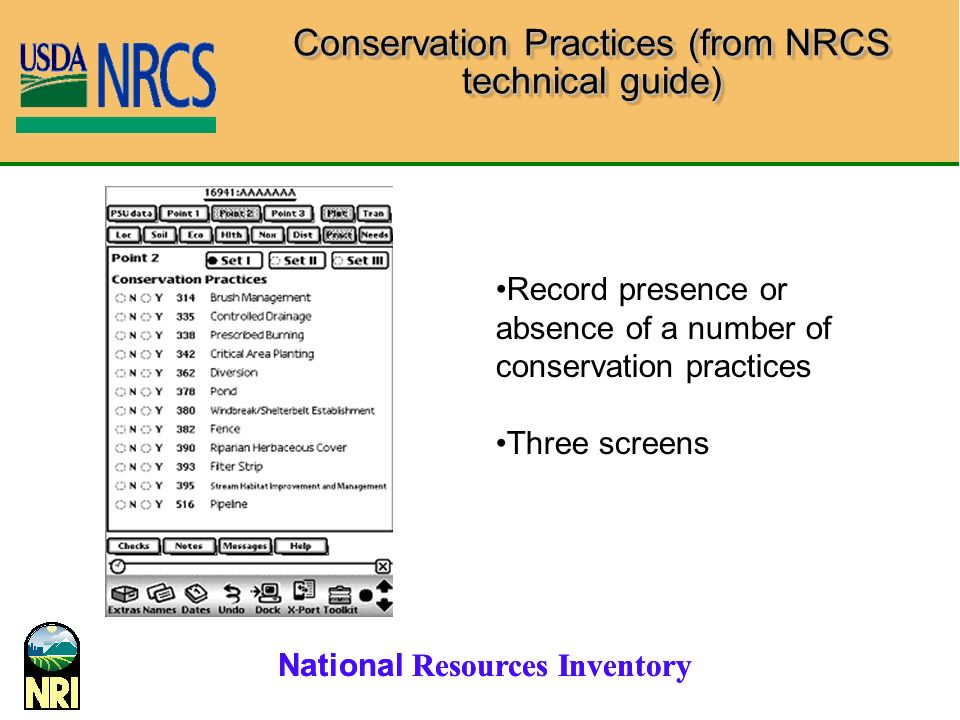 National Resources Inventory Conservation Practices (from NRCS technical guide) Record presence or absence of a number of conservation practices Three screens