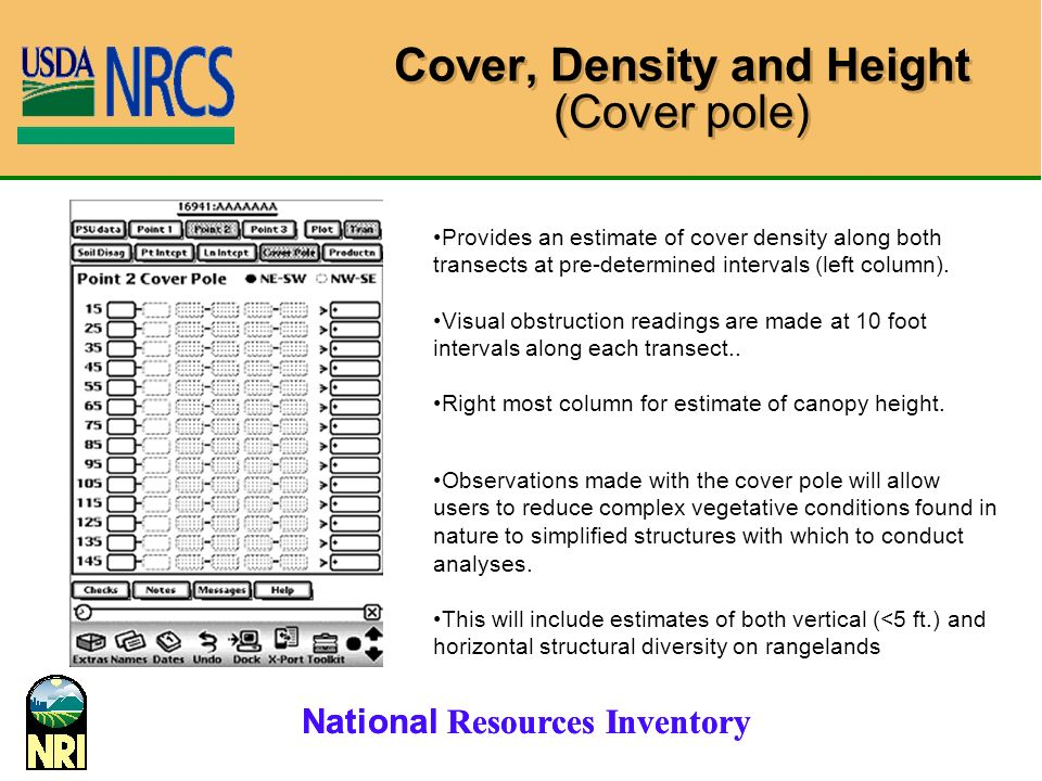 National Resources Inventory Cover, Density and Height (Cover pole) Provides an estimate of cover density along both transects at pre-determined intervals (left column).