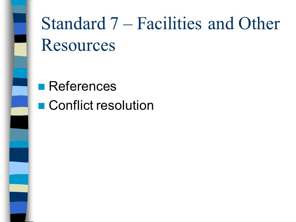 Standard 7 – Facilities and Other Resources References Conflict resolution