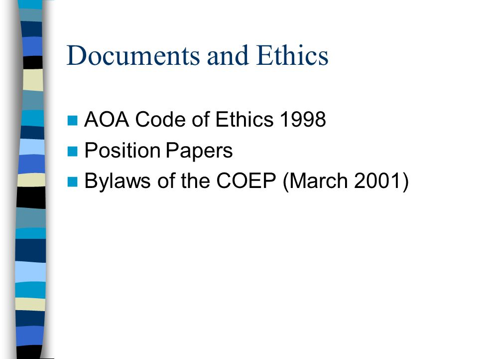 Documents and Ethics AOA Code of Ethics 1998 Position Papers Bylaws of the COEP (March 2001)