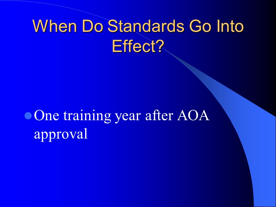 When Do Standards Go Into Effect One training year after AOA approval