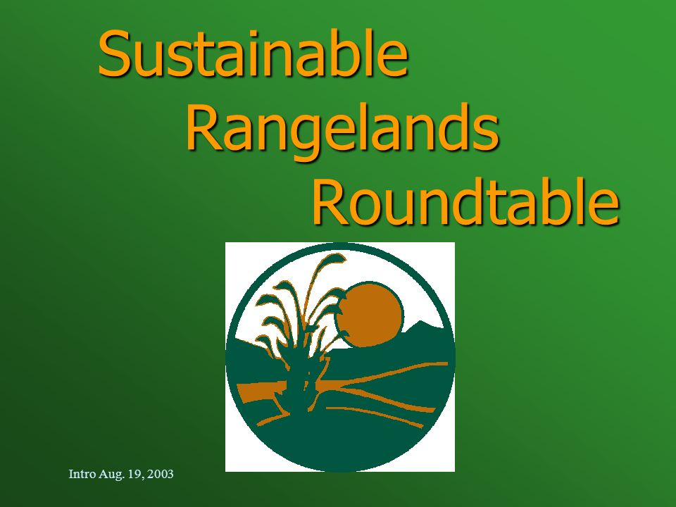 Intro Aug. 19, 2003 Sustainable Rangelands Roundtable