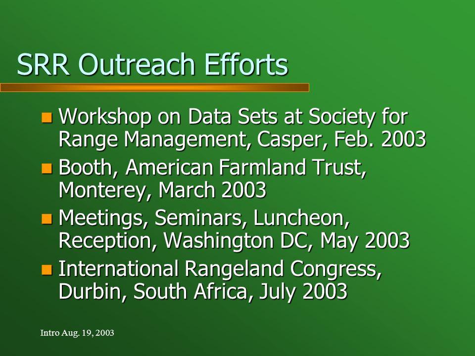 Intro Aug. 19, 2003 SRR Outreach Efforts Workshop on Data Sets at Society for Range Management, Casper, Feb. 2003 Workshop on Data Sets at Society for