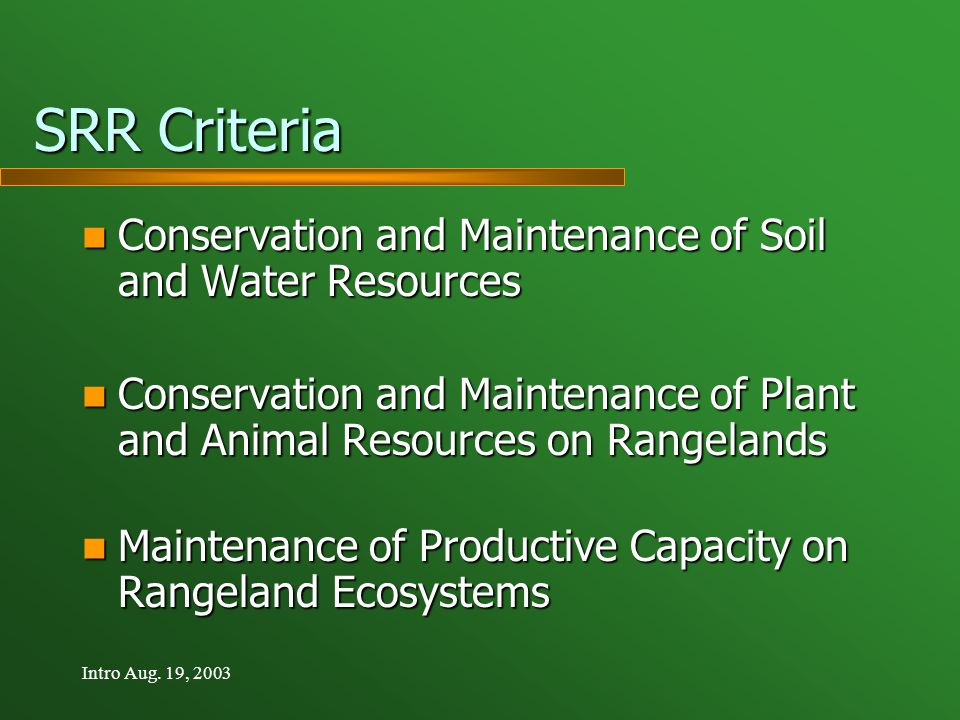 Intro Aug. 19, 2003 SRR Criteria Conservation and Maintenance of Soil and Water Resources Conservation and Maintenance of Soil and Water Resources Con