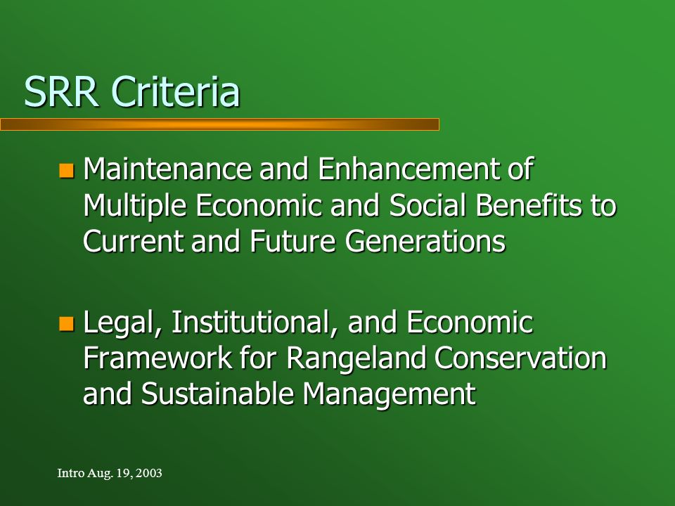 Intro Aug. 19, 2003 SRR Criteria Maintenance and Enhancement of Multiple Economic and Social Benefits to Current and Future Generations Maintenance an