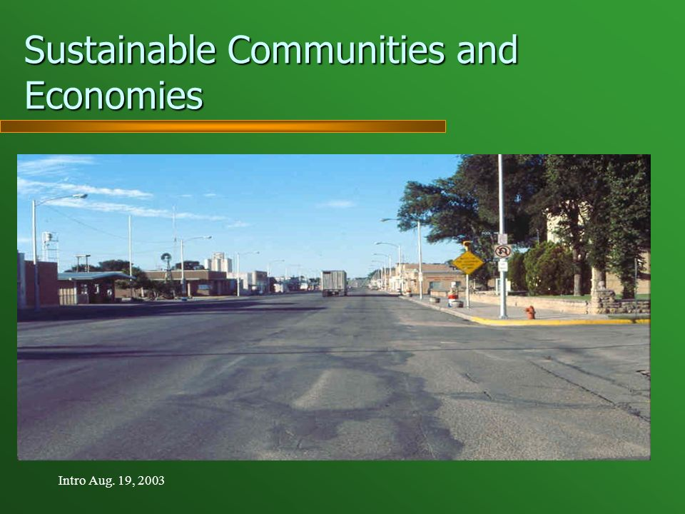 Intro Aug. 19, 2003 Sustainable Communities and Economies