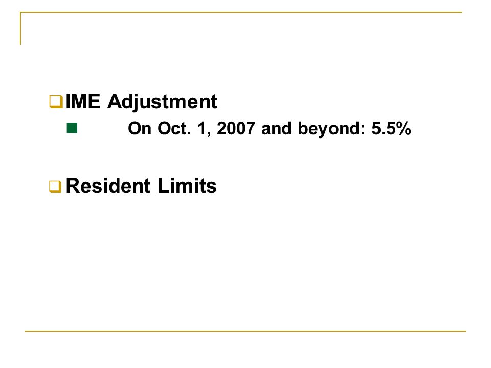 IME Adjustment On Oct. 1, 2007 and beyond: 5.5% Resident Limits