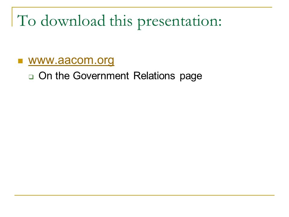 To download this presentation: www.aacom.org On the Government Relations page