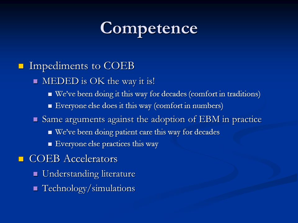 Competence Impediments to COEB Impediments to COEB MEDED is OK the way it is! MEDED is OK the way it is! Weve been doing it this way for decades (comf