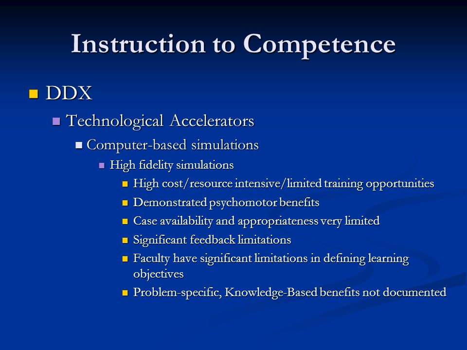 Instruction to Competence DDX DDX Technological Accelerators Technological Accelerators Computer-based simulations Computer-based simulations High fid