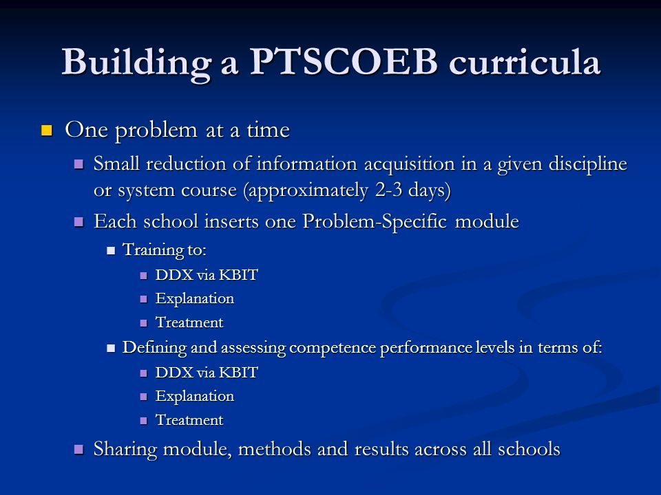 Building a PTSCOEB curricula One problem at a time One problem at a time Small reduction of information acquisition in a given discipline or system co