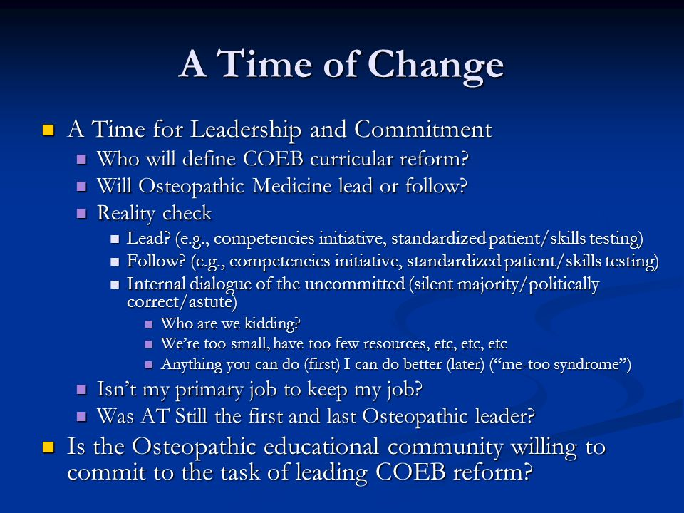A Time of Change A Time for Leadership and Commitment A Time for Leadership and Commitment Who will define COEB curricular reform? Who will define COE