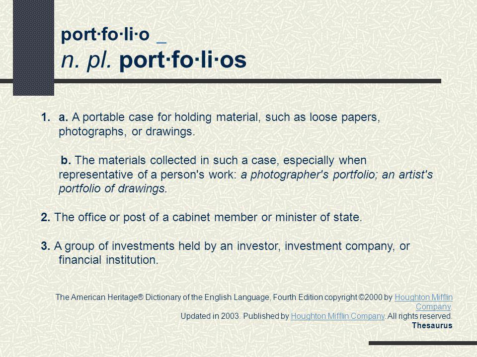 port·fo·li·o n. pl. port·fo·li·os 1.a.