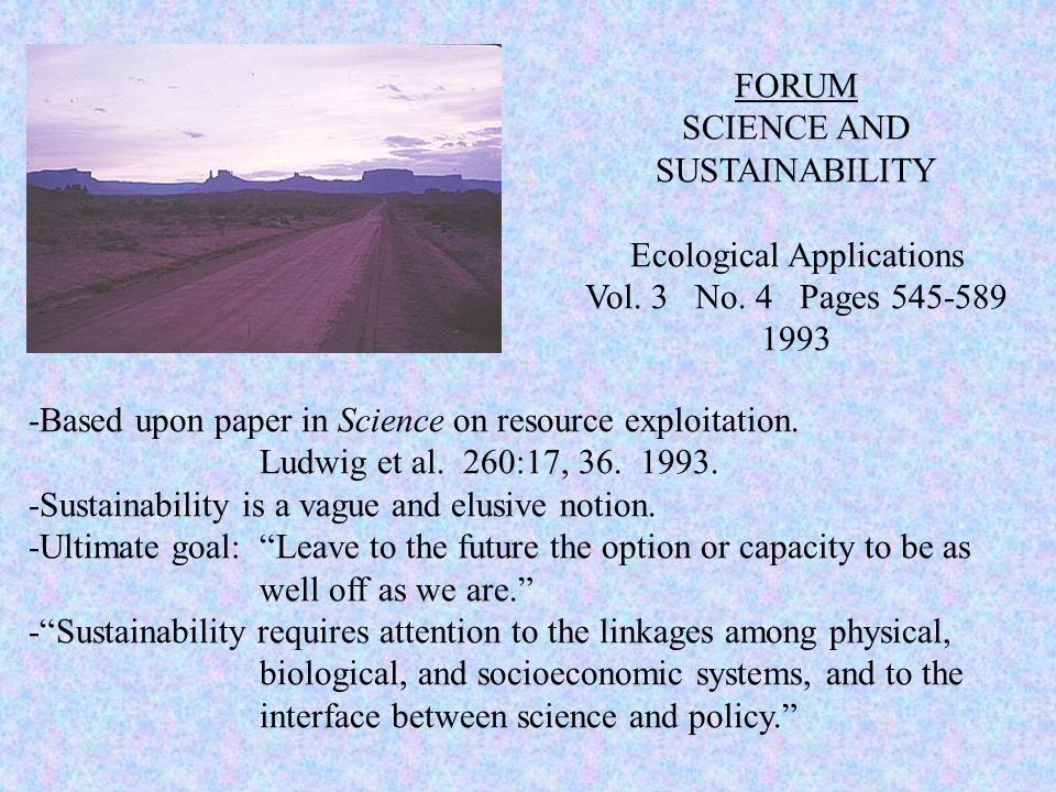 FORUM SCIENCE AND SUSTAINABILITY Ecological Applications Vol. 3 No. 4 Pages 545-589 1993 -Based upon paper in Science on resource exploitation. Ludwig