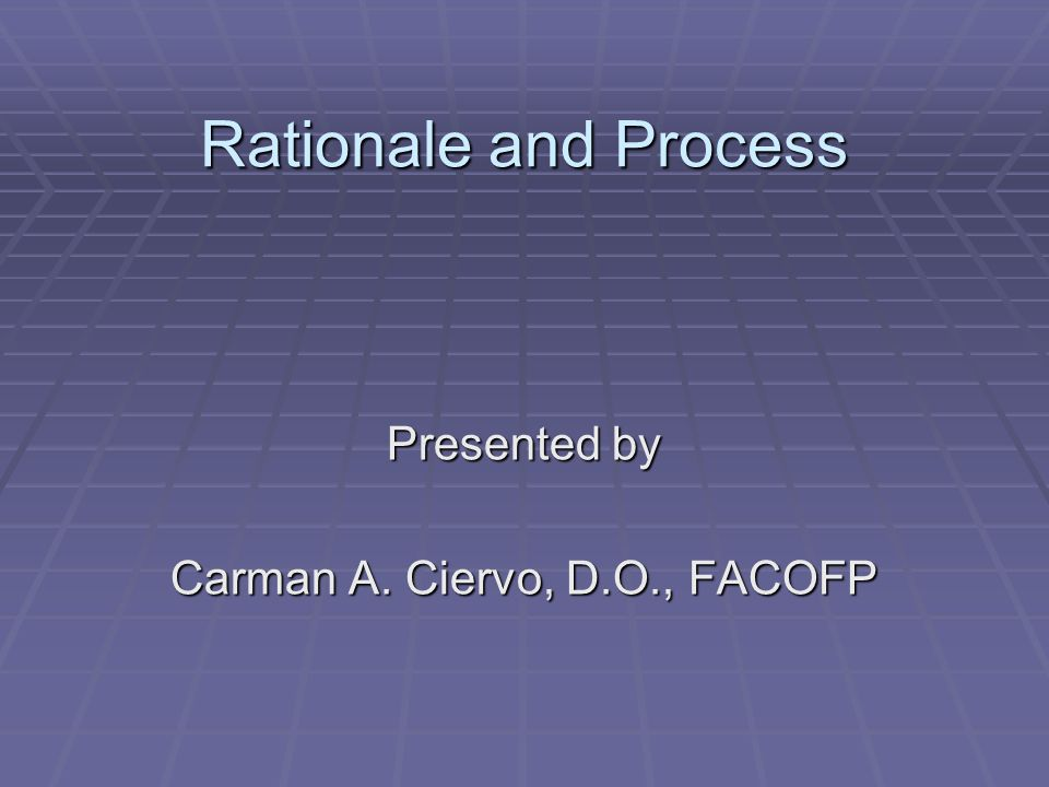 Rationale and Process Presented by Carman A. Ciervo, D.O., FACOFP