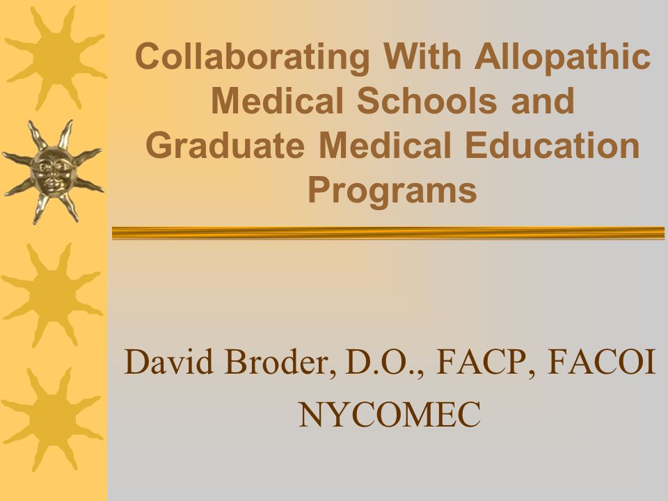 Allopathic Collaboration Areas of Collaboration Shared Teaching Hospitals Shared Faculty Dual Accredited Programs Shared Educational Resources Special Seminars and Programs
