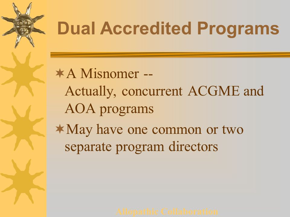 Allopathic Collaboration Dual Accredited Programs A Misnomer -- Actually, concurrent ACGME and AOA programs May have one common or two separate program directors
